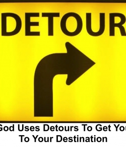 GOD USES DETOURS TO GET YOU TO YOUR DESTINATION (12/7/14)