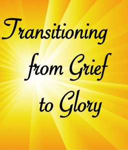 TRANSITIONING FROM GRIEF TO GLORY- NYE (12/31/14)